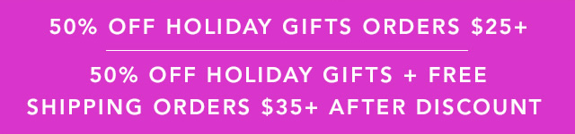 50% Off Holiday Gifts Orders $25+
