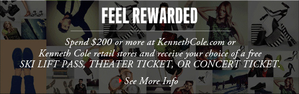 FEEL REWARDED Spend $200 or more at KennethCole.com or Kenneth Cole retail stores and receive your choice of a free SKI LIFT PASS, THEATER TICKET, OR CONCERT TICKET. › See more info