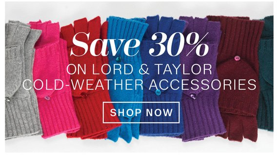 Save 30% on Lord & Taylor Cold-Weather Accessories. Shop Now.