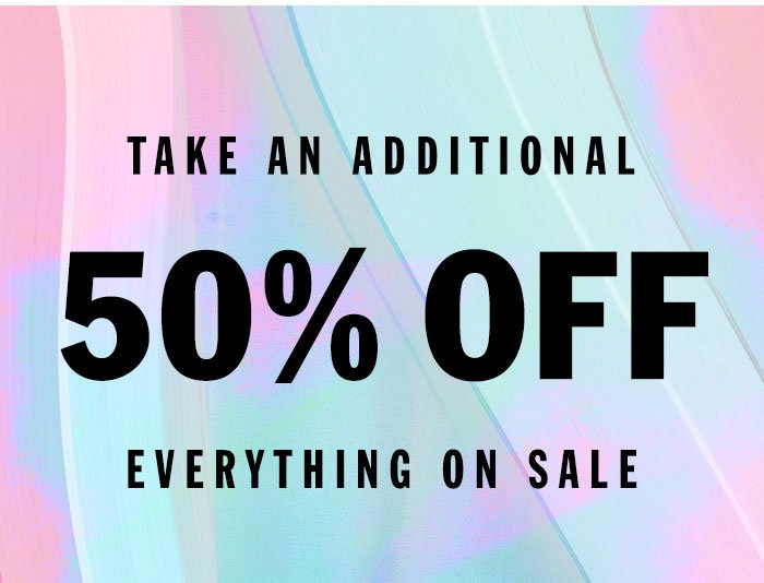 Take An Additional 50% OFF EVERYTHING ON SALE