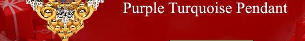 10th Anniversary Sale + FREE $500 10th Anniversary ''Masterpiece''  Purple Turquoise Pendant