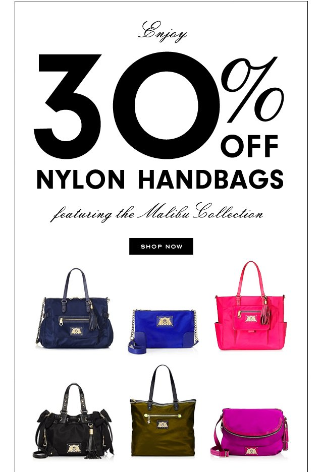 Enjoy 30 percent off Nylon Handbags featuring the Maliby Collection. SHOP NOW.