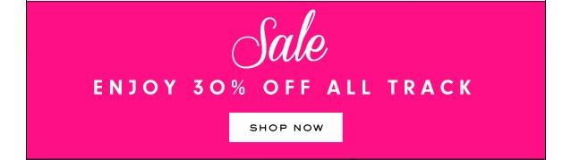 Sale. Enjoy 30 percent off all track.