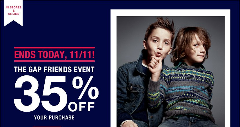 ENDS TODAY, 11/11! | THE GAP FRIENDS EVENT | 35% OFF YOUR PURCHASE