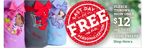 Last Day for Free Personalization!  Fleece Throws now only $12 CODE: FREEPZ | Shop Now