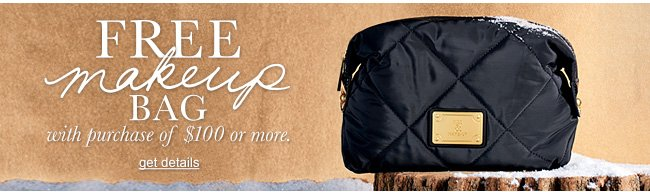 Free Makeup Bag with purchase of $100 or more. Get details