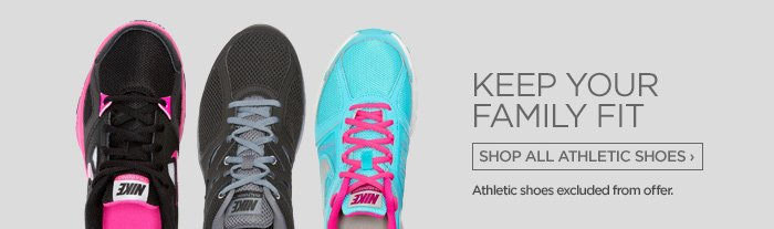 KEEP YOUR FAMILY FIT SHOP ALL ATHLETIC  SHOES › Athletic shoes excluded from offer
