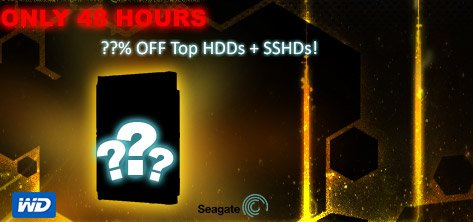 Only 48 Hours - Top HDDs plus SSHDs!??