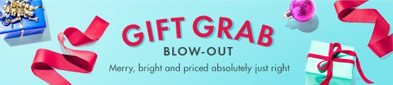 Gift Grab Blow-Out starts now!