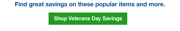 Find great savings on these popular items and more. Shop Veterans Day Savings.