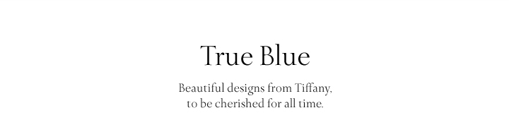 True Blue: Beautiful designs from Tiffany, to be cherished for all time.