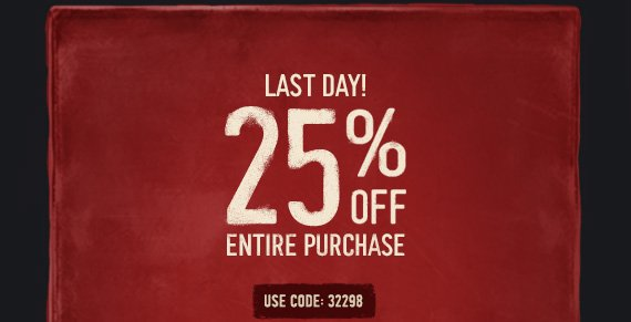 LAST DAY! 25% OFF ENTIRE PURCHASE USE  CODE: 32298