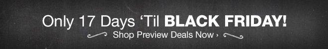 Only 17 Days 'Til BLACK FRIDAY! Shop Preview Deals Now