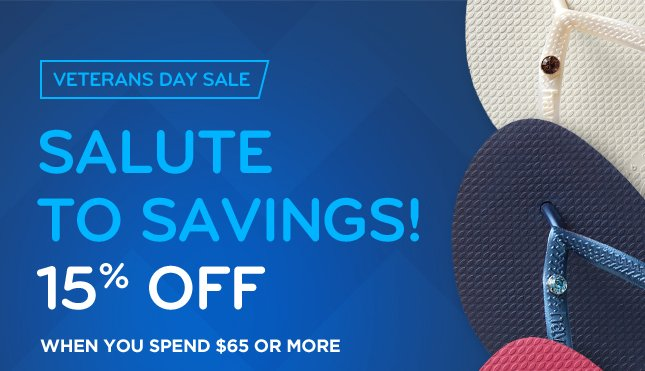 SALUTE TO SAVINGS! 15% OFF WHEN YOU SPEND $65 OR MORE