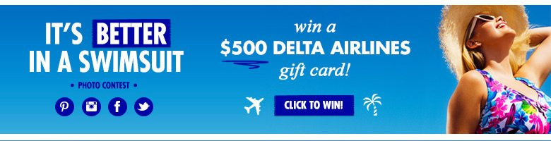 its better in a swimsuits - win $500 Delta Airlines Gift Card - click to win