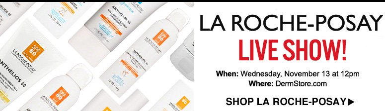 La Roche-Posay Live Show!  When: Today at 12pm PST Where: The DermStore Homepage Shop La Roche-Posay>>
