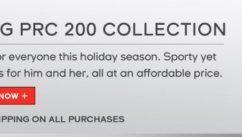 The PRC 200 collection offers something for everyone this holiday season. Sporty yet classic, this line features a variety of options for him and her, all at an affordable price. Enjoy free overnight shipping on all purchases.