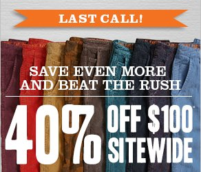 Last Call! 40% off $100* Sitewide