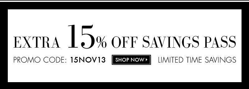 Extra 15% Off Savings Pass | PROMO CODE: 15NOV13 | SHOP NOW >>