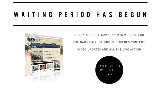 The 2013 Reef Hawaiian Pro waiting period has BEGUN