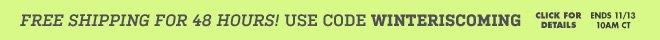 Free Shipping. Use code WINTERISCOMING