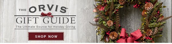 The Orvis Gift Guide - The Ultimate Source for Holiday Giving  |  Shop Now