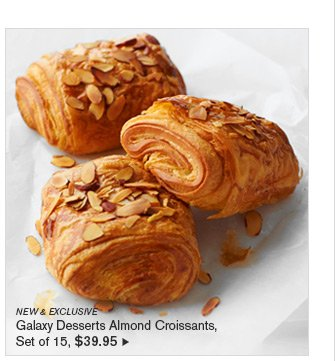 NEW & EXCLUSIVE - Galaxy Desserts Almond Croissants, Set of 15, $39.95