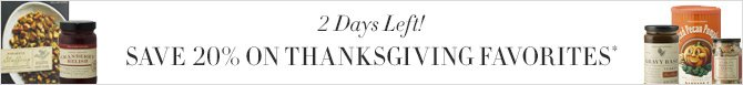2 Days Left! - SAVE 20% ON THANKSGIVING FAVORITES*