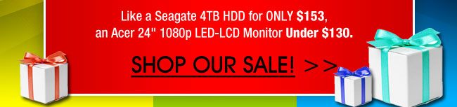"""Like a Seagate 4TB HDD for ONLY $153, an Acer 24"""" 1080p LED-LCD Monitor Under $130. Shop our sale!"""