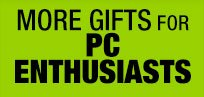 MORE GIFTS FOR PC ENTHUSIASTS