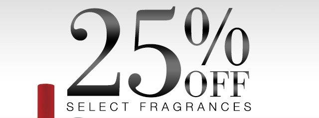 Now In Stores and Online 25% OFF Select Fragrances SHOP NOW!