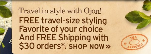 Travel in style with Ojon FREE travel size styling Favorite of your choice And FREE Shipping with 30 dollars orders