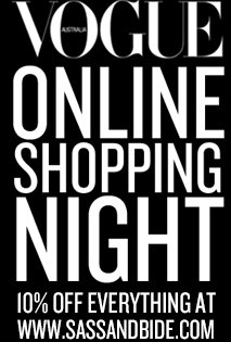 VOGUE ONLINE SHOPPING NIGHT 10% OFF EVERYTHING AT WWW.SASSANDBIDE.COM