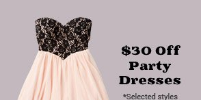 $30 Off Party Dresses *Selected styles