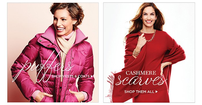 Puffers. Shop vests and coats. Cashmere scarves, shop them all.