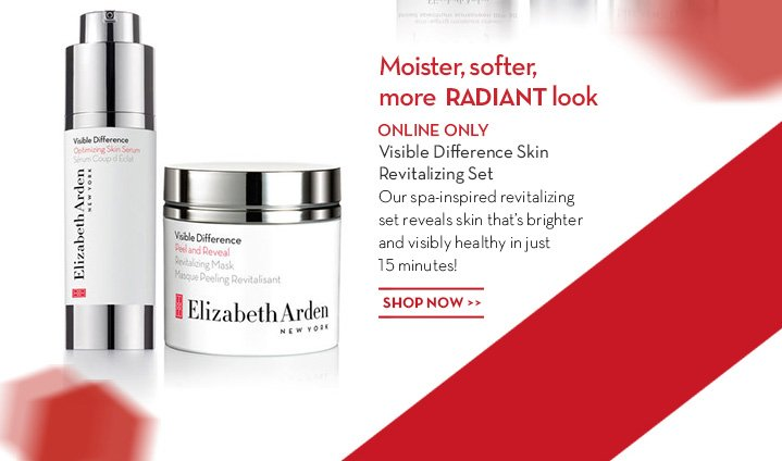 Moister, softer, more RADIANT look. ONLINE ONLY. Visible Difference Skin Revitalizing Set. Our spa-inspired revitalizing set reveals skin that's brighter and visibly healthy in just 15 minutes! SHOP NOW.