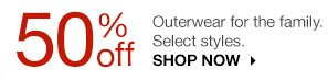 50% off Outerwear for the family. Select styles. SHOP NOW