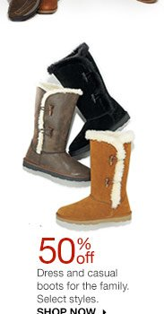 50% off Dress and casual boots for the family. Select styles. SHOP NOW