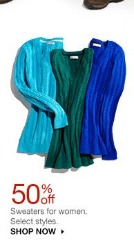 50% off Sweaters for women. Select styles. SHOP NOW