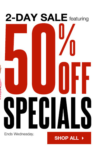 2-Day Sale featuring 50% Off Specials. Ends Wednesday. Shop all