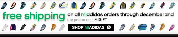 Customize your adidas shoes and get Free Shipping on all  miadidas orders through december 2nd, use promo code MIGIFT. SHOP  MIADIDAS »