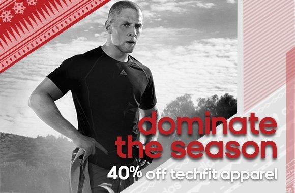 dominate the season. 40% off techfit apparel
