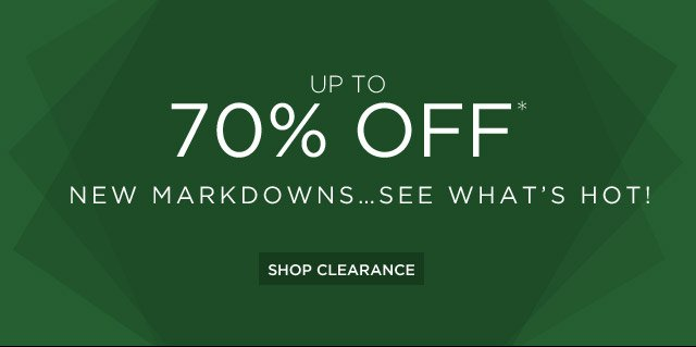 Up To 70% Off* New Markdowns...See What's Hot!