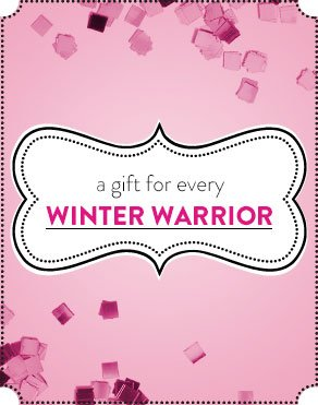 a gift for every WINTER WARRIOR