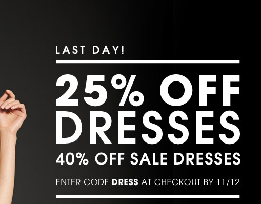 LAST DAY! 25% OFF DRESSES. 40% OFF SALE DRESSES