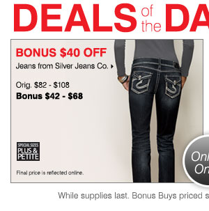 BONUS $40 off Jeans from Silver Jeans Co. Orig. $82-98, BONUS $42-58 Final price is reflected online