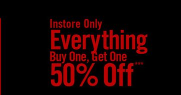 INSTORE ONLY - EVERYTHING BUY ONE, GET ONE 50% OFF***