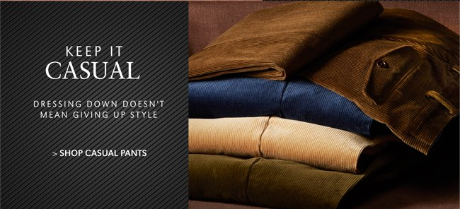 KEEP IT CASUAL | DRESSING DOWN DOESN'T MEAN GIVING UP STYLE | SHOP CASUAL PANTS