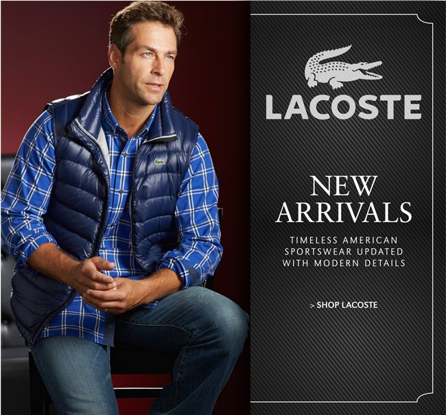 LACOSTE | NEW ARRIVALS | TIMELESS AMERICAN SPORTSWEAR UPDATED WITH MODERN DETAILS | SHOP LACOSTE