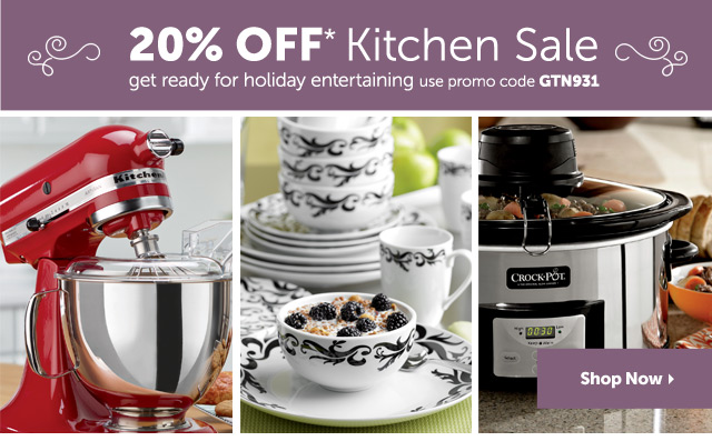 20% OFF* Kitchen Sale - get ready for holiday entertaining - Use promo code GTN931 - Shop Now